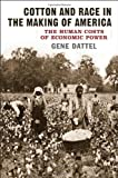 Cotton and Race in the Making of America: The Human Costs of Economic Power Gene Dattel