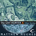 The Gist Hunter and Other Stories (       UNABRIDGED) by Matthew Hughes Narrated by David Marantz