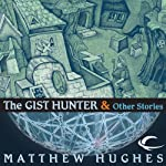 The Gist Hunter and Other Stories | Matthew Hughes