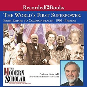 The Modern Scholar: World's First Superpower: From Empire to Commonwealth, 1901-Present | [Denis Judd]
