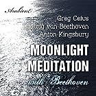 Moonlight Meditation with Beethoven: Goddess of the Moon Invocation Rede von Ludwig van Beethoven, Greg Cetus, Anton Kingsbury Gesprochen von: Greg Cetus