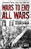 img - for Wars to End All Wars: Alternate Tales from the Trenches book / textbook / text book