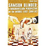 Samson Blinded: A Machiavellian Perspective on the Middle East Conflict ~ Obadiah Shoher