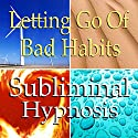 Letting Go of Bad Habits Subliminal Affirmations: Self-Control, Solfeggio Tones, Binaural Beats, Self Help Meditation Speech by Subliminal Hypnosis Narrated by Joel Thielke