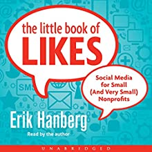 The Little Book of Likes: Social Media for Small (and Very Small) Nonprofits (       UNABRIDGED) by Erik Hanberg Narrated by Erik Hanberg