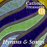 Catholic Treasures III: Classic Hymns and Songs
