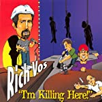 I'm Killing Here | Rich Vos