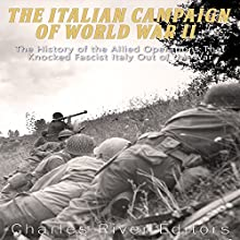 The Italian Campaign of World War II: The History of the Allied Operations That Knocked Fascist Italy Out of the War Audiobook by  Charles River Editors Narrated by David Zarbock