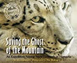 Saving the Ghost of the Mountain: An Expedition Among Snow Leopards in Mongolia (Scientists in the Field Series) (0547727348) by Montgomery, Sy