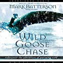 Wild Goose Chase: Rediscover the Adventure of Pursuing God (       UNABRIDGED) by Mark Batterson Narrated by Mark Batterson