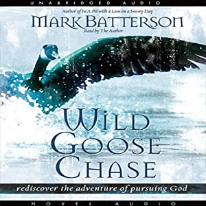 Wild Goose Chase: Rediscover the Adventure of Pursuing God | [Mark Batterson]