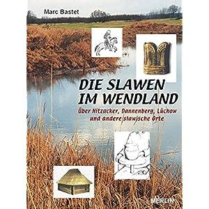 Die Slawen im Wendland: Über Hitzacker, Dannenberg, Lüchow und andere slawische Orte (Merlin Regio