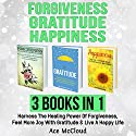 Forgiveness, Gratitude, and Happiness: 3 Books in 1 Audiobook by Ace McCloud Narrated by Joshua Mackey