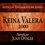 Santa Biblia - Reina Valera 2000 Biblia Completa en audio (Spanish Edition): Holy Bible - Reina Valera 2000 Complete Audio Bible   Juan Ovalle