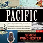 Pacific: Silicon Chips and Surfboards, Coral Reefs and Atom Bombs, Brutal Dictators, Fading Empires, and the Coming Collision of the World's Superpowers | Simon Winchester