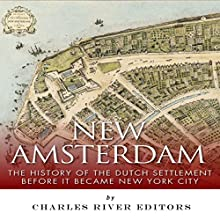 New Amsterdam: The History of the Dutch Settlement Before It Became New York City (       UNABRIDGED) by Charles River Editors Narrated by Dave Wright