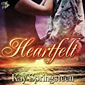 Heartfelt (       UNABRIDGED) by Kay Springsteen Narrated by Staci Anderson