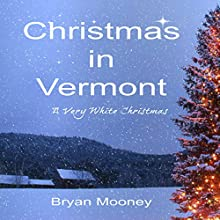 Christmas in Vermont: A Very White Christmas (       UNABRIDGED) by Bryan Mooney Narrated by Noah Varness