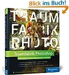 Traumfabrik Photoshop: Faszinierende...