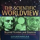 The Scientific Worldview: Beyond Newton and Einstein Hörbuch von Glenn Borchardt Gesprochen von: Fred Frees