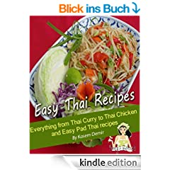 Easy Thai Recipes. Everything from Thai Curry to Thai Chicken and Easy Pad Thai recipes (English Edition)