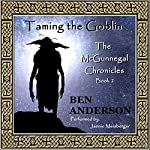 Taming the Goblin: The McGunnegal Chronicles, Book 2 | Ben Anderson