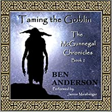 Taming the Goblin: The McGunnegal Chronicles, Book 2 (       UNABRIDGED) by Ben Anderson Narrated by Jannie Meisberger