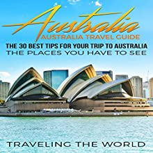 Australia: Australia Travel Guide: The 30 Best Tips for Your Trip to Australia - The Places You Have to See Audiobook by  Traveling the World Narrated by Gracia Gillund