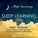 Guilt Release, Let Go of Guilt and Shame: Sleep Learning, Hypnosis, Relaxation, Meditation & Affirmations |  Jupiter Productions