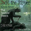 Jack the Ripper Victims Series: The Double Event Audiobook by Alan M. Clark Narrated by Alicia Rose