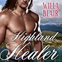 Highland Healer: Highland Talents, Book 1 Audiobook by Willa Blair Narrated by Derek Perkins