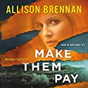 Make Them Pay Audiobook by Allison Brennan Narrated by Ann Marie Lee