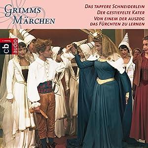 Das tapfere Schneiderlein / Der gestiefelte Kater / Von einem der auszog, das Fürchten zu lernen (Grimms Märchen 1.2) Hörspiel