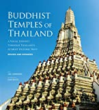 Buddhist Temples of Thailand: A Visual Journey through Thailands 42 Most Historic Wats