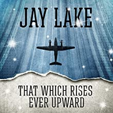 That Which Rises Ever Upward (       UNABRIDGED) by Jay Lake Narrated by Victor Bevine