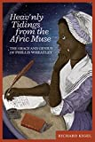 img - for Heav'nly Tidings From the Afric Muse: The Grace and Genius of Phillis Wheatley book / textbook / text book