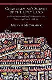 Charlemagne's Survey of the Holy Land: Wealth, Personnel, and Buildings of a Mediterranean Church between Antiquity and the Middle Ages (Dumbarton Oaks Medieval Humanities) (088402363X) by McCormick, Michael