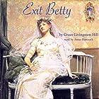 Exit Betty Hörbuch von Grace Livingston Hill Gesprochen von: Anne Hancock