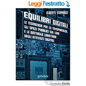Equilibri digitali: le tecnologie per la trasparenza, gli spazi pubblici sul web e le battaglie libertarie degli attivisti digitali (Digitalissimo)