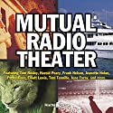 Mutual Radio Theatre  by Elliott Lewis, Fletcher Markle Narrated by Elliott Lewis, Fletcher Markle
