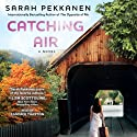 Catching Air: A Novel (       UNABRIDGED) by Sarah Pekkanen Narrated by Candace Thaxton