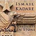 Chronicle in Stone: A Novel (       UNABRIDGED) by Ismail Kadare Narrated by Vikas Adam