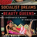Socialist Dreams and Beauty Queens Audiobook by Jamie Maslin Narrated by Stephen Hoye