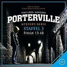 Porterville: Staffel 3 (Porterville 13-18) Hörbuch von Anette Strohmeyer, John Bweckmann, Raimon Weber, Hendrik Buchna, Simon X. Rost Gesprochen von:  div.