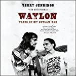 Waylon: Tales of My Outlaw Dad | Terry Jennings,David Thomas - contributor