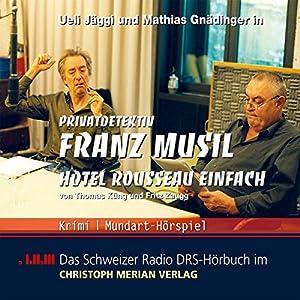 Hotel Rousseau einfach (Privatdetektiv Franz Musil 3) Hörspiel