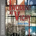 Incident at Vichy  by Arthur Miller Narrated by Raphael Sbarge, Lawrence Pressman, Gregory Itzin, full cast