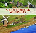 A-Z of Norfolk Windmills: A Visual Gu...