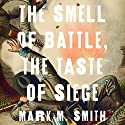 The Smell of Battle, the Taste of Siege: A Sensory History of the Civil War (       UNABRIDGED) by Mark M. Smith Narrated by Grover Gardner