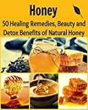 Honey: 50 Healing Remedies, Beauty, and Detox Benefits of Natural Honey: (honey cures, heal yourself, allergy relief, home remedies, herbs)